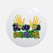 Throw Me Something Ornament (Round)