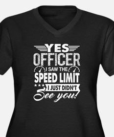 Yes Officer I Saw The Speed Limi Plus Size T-Shirt