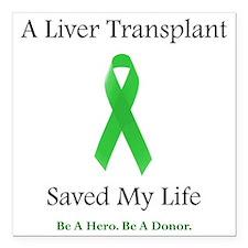 """LiverTransplantSaved Square Car Magnet 3"""" x 3"""""""
