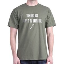 THIS IS NOT A DRILL T-Shirt (Military Green)