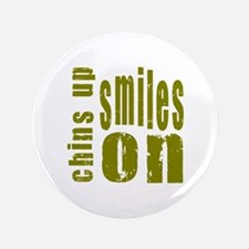"Chins Up Smiles On 3.5"" Button"