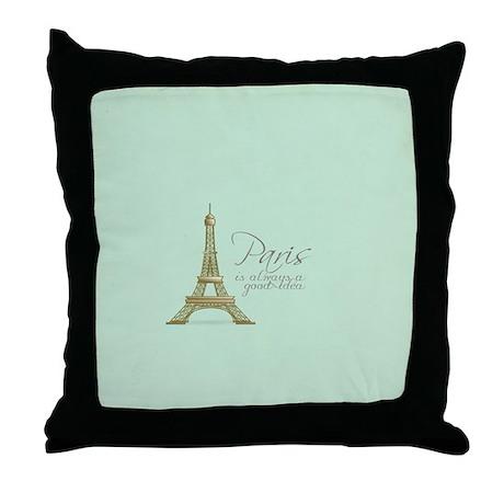 Paris Is Always a Good Idea Throw Pillow