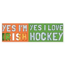 Yes Im Irish, Yes I love Hockey Bumper Bumper Sticker