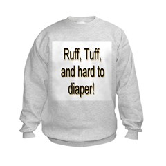 Rough Tough & Hard To Diaper Sweatshirt