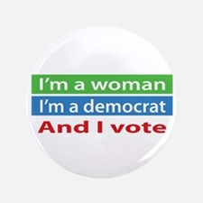 "Im A Woman, a Democrat, and I Vote! 3.5"" Button"