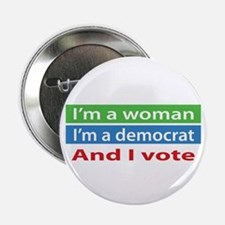 "Im A Woman, a Democrat, and I Vote! 2.25"" Button"