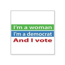 Im A Woman, a Democrat, and I Vote! Sticker