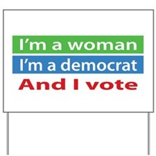 Im A Woman, a Democrat, and I Vote! Yard Sign