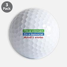 Im A Woman, a Democrat, and I Vote! Golf Ball