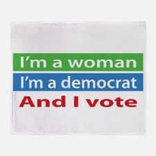 Im A Woman, a Democrat, and I Vote! Throw Blanket