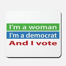 Im A Woman, a Democrat, and I Vote! Mousepad