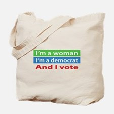 Im A Woman, a Democrat, and I Vote! Tote Bag