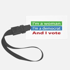 Im A Woman, a Democrat, and I Vote! Luggage Tag