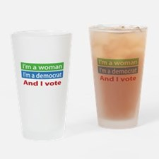 Im A Woman, a Democrat, and I Vote! Drinking Glass