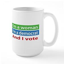 Im A Woman, a Democrat, and I Vote! Mugs