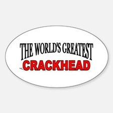 """""""The World's Greatest Crackhead"""" Oval Decal"""