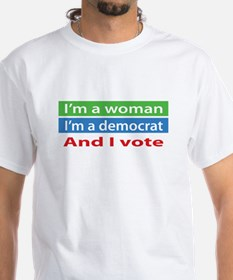 Im A Woman, a Democrat, and I Vote! T-Shirt