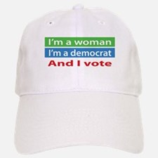 Im A Woman, a Democrat, and I Vote! Baseball Baseball Baseball Cap