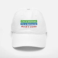 Im A Woman, a Democrat, and I Vote! Baseball Hat