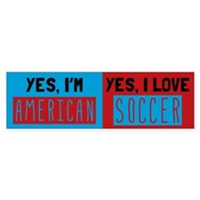 Yes Im American Yes I Love Soccer Bumper Bumper Sticker