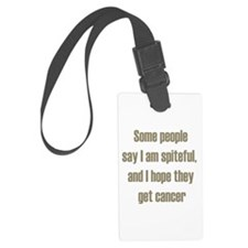 Some People Say I am Spiteful Luggage Tag