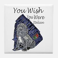 """You Wish You Were Italian"" Tile Coaster"