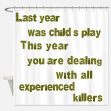 Experienced Killers Shower Curtain