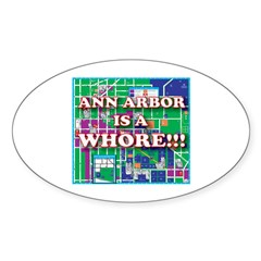 Anne arbor is a whore Oval Decal