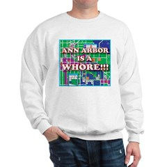 Anne arbor is a whore Sweatshirt