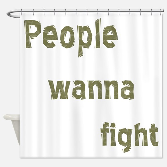 People Wanna Fight Shower Curtain