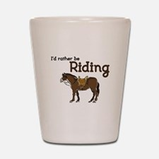 Id rather be Riding Shot Glass