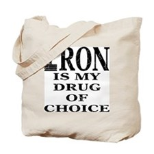 Iron My Drug Of Choice Tote Bag