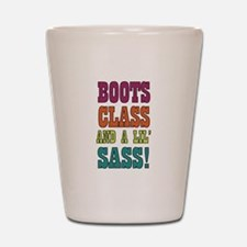 Boots Class and a lils Sass! Shot Glass