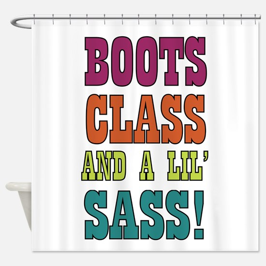 Boots Class and a lils Sass! Shower Curtain