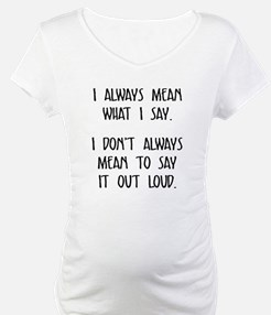 I always mean what I say Shirt