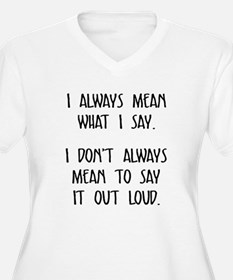 I always mean what I say Plus Size T-Shirt