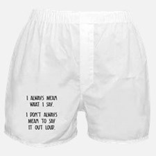 I always mean what I say Boxer Shorts