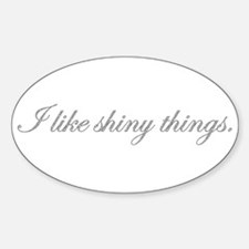 """""""I like shiny things."""" Diamon Oval Decal"""
