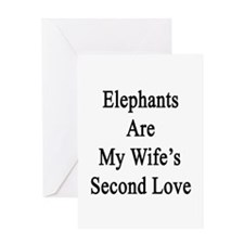 Elephants Are My Wife's Second Love Greeting Card