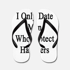 I Only Date Men Who Protect Hamsters Flip Flops