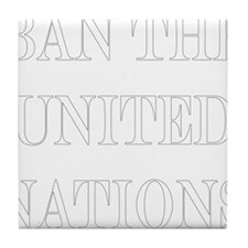 Ban the United Nations White Font Tile Coaster