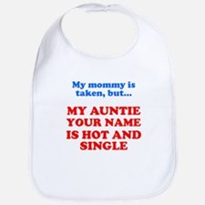 My Auntie Is Hot And Single (Custom) Bib