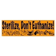 """Sterilize, Don't Euthanize!"" Bumper Bumper Sticker"