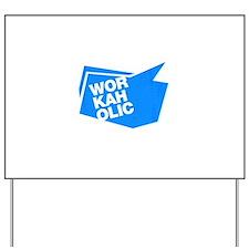 workaholic blue Yard Sign