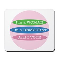 Im a Woman, Im a Democrat, and I Vote! Mousepad