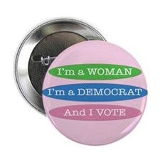 "Im a Woman, Im a Democrat, and I Vote! 2.25"" Butto"