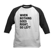 When Nothing Goes Right - Go Left Baseball Jersey