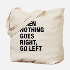 When Nothing Goes Right - Go Left Tote Bag