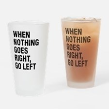 When Nothing Goes Right - Go Left Drinking Glass