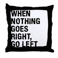 When Nothing Goes Right - Go Left Throw Pillow